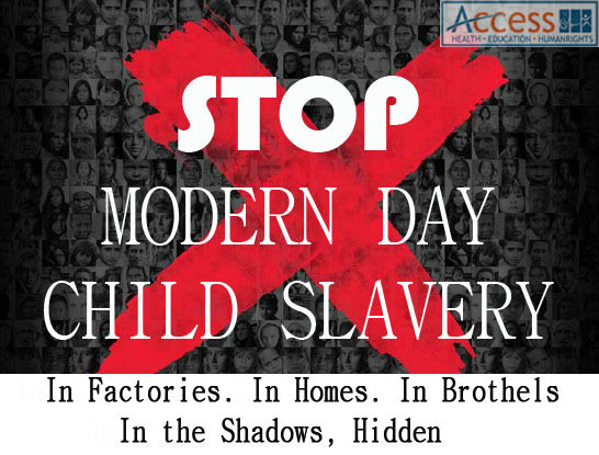 Access fights to put an end to the modern day child slavery.
